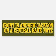 Irony is Andrew Jackson Bumper Bumper Bumper Sticker