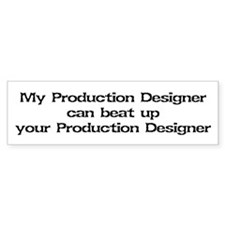 My Production Designer can beat up... Bumper Sticker