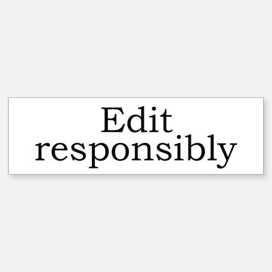 Edit responsibly Bumper Bumper Bumper Sticker