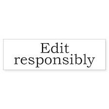 Edit responsibly Bumper Bumper Sticker