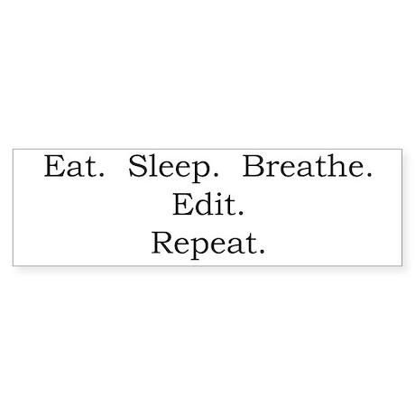 Eat. Sleep. Breathe. Edit. Bumper Sticker
