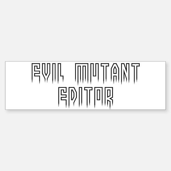 Evil mutant editor #1 Bumper Bumper Bumper Sticker