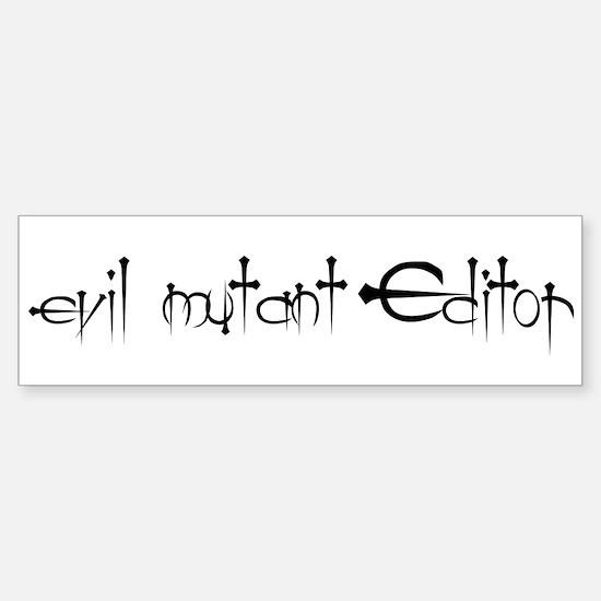 Evil mutant Editor #2 Bumper Bumper Bumper Sticker