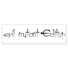 Evil mutant Editor #2 Bumper Bumper Sticker