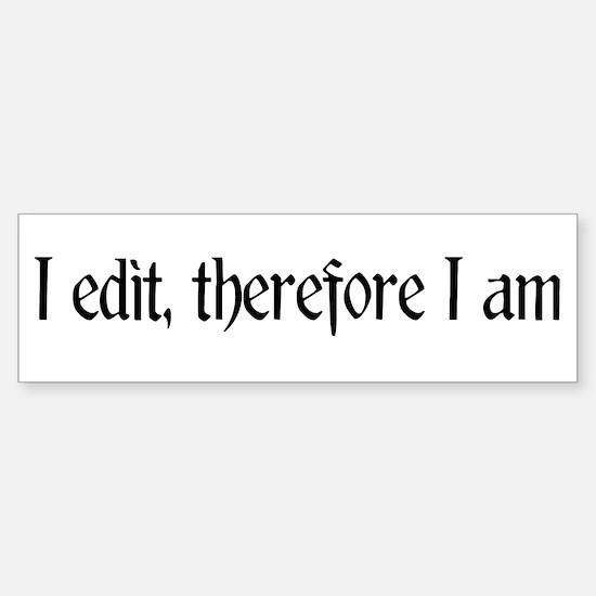 I edit, therefore I am Bumper Bumper Bumper Sticker