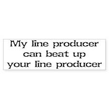 My line producer can beat up Bumper Bumper Sticker