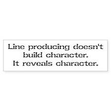 Line producing builds... Bumper Bumper Sticker