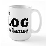 Your Blog Is Lame Large Mug