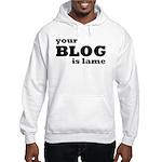 Your Blog Is Lame Hooded Sweatshirt