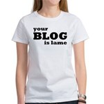 Your Blog Is Lame Women's T-Shirt