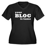 Your Blog Is Lame Women's Plus Size V-Neck Dark T-