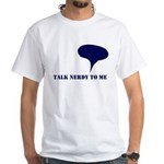 Talk Nerdy To Me White T-Shirt