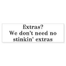 Extras? We don't need no... Bumper Bumper Sticker