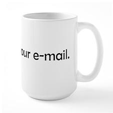 I read your e-mail Mug