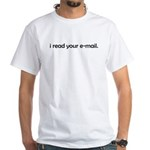 I read your e-mail White T-Shirt