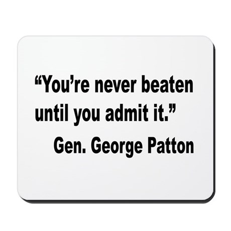 Patton Never Beaten Quote Mousepad