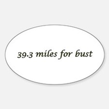 39.3 miles for bust Oval Decal
