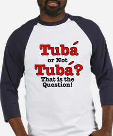 Tuba or not Tuba? That is th Baseball Jersey