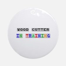 Wood Cutter In Training Ornament (Round)