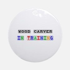 Wood Carver In Training Ornament (Round)