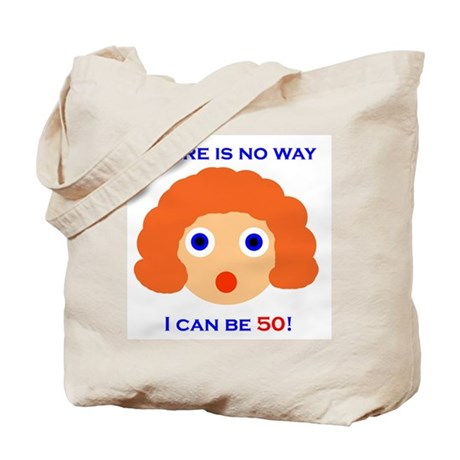 There's No Way I Can Be 50! Tote Bag