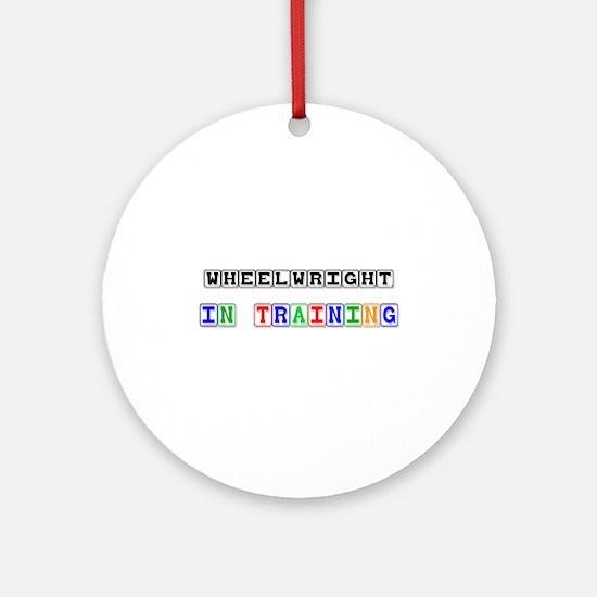 Wheelwright In Training Ornament (Round)