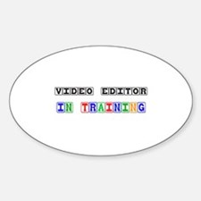 Video Editor In Training Oval Decal