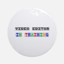 Video Editor In Training Ornament (Round)