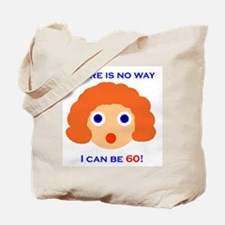 There's No Way I Can Be 60! Tote Bag