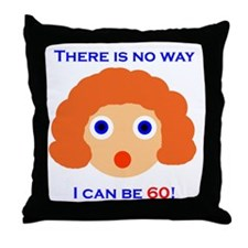 There's No Way I Can Be 60! Throw Pillow