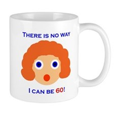 There's No Way I Can Be 60! Mug