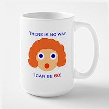 There's No Way I Can Be 60! Large Mug