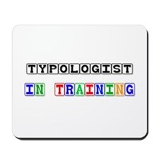 Typologist In Training Mousepad