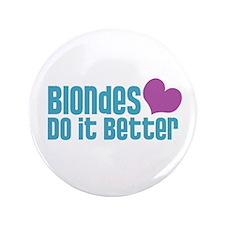 "Blondes Do It Better 3.5"" Button"