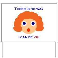 There's No Way I Can Be 70! Yard Sign