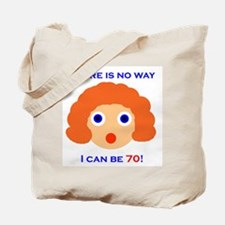There's No Way I Can Be 70! Tote Bag
