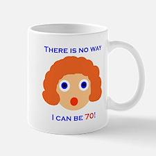 There's No Way I Can Be 70! Mug