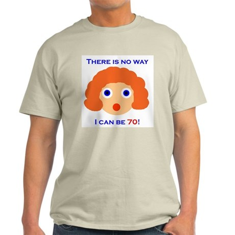 There's No Way I Can Be 70! Light T-Shirt