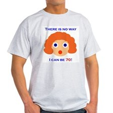 There's No Way I Can Be 70! T-Shirt