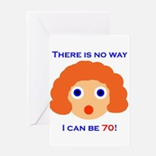 There's No Way I Can Be 70! Greeting Card