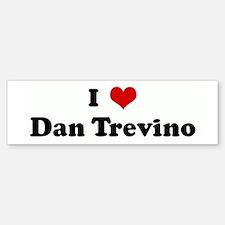 I Love Dan Trevino Bumper Bumper Bumper Sticker