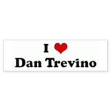I Love Dan Trevino Bumper Bumper Sticker