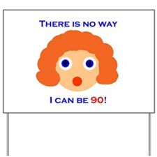 There's No Way I Can Be 90! Yard Sign