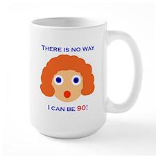 There's No Way I Can Be 90! Mug