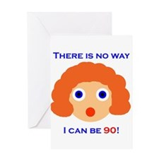 There's No Way I Can Be 90! Greeting Card