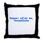 Repeat After Me Goosefraba Throw Pillow
