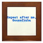 Repeat After Me Goosefraba Framed Tile