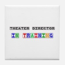 Theater Director In Training Tile Coaster