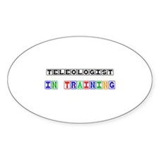 Teleologist In Training Oval Decal