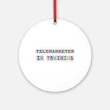 Telemarketer In Training Ornament (Round)